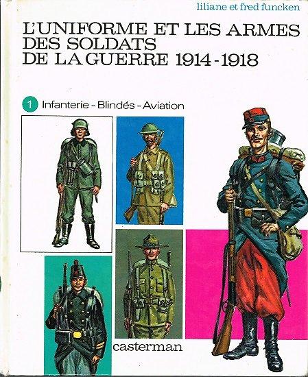 L'uniforme et les armes des soldats de la guerre 1914-1918, Liliane et Fred Funcken, Casterman 1971.