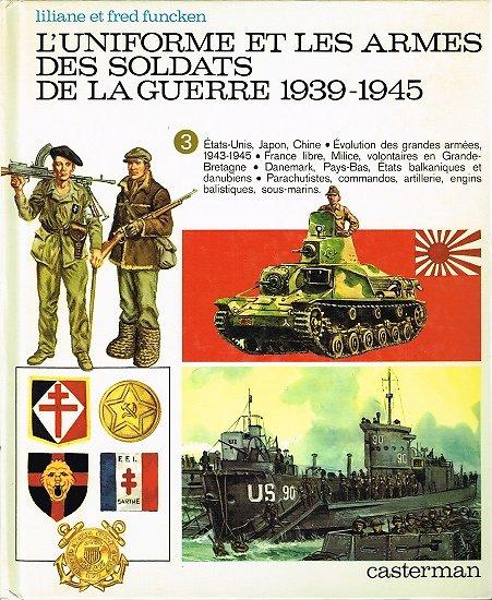 L'uniforme et les armes des soldats de la guerre 1939-1945, Liliane et Fred Funcken, Casterman 1974.