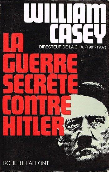 La guerre secrète contre Hitler, William Casey, Robert Laffont 1991.