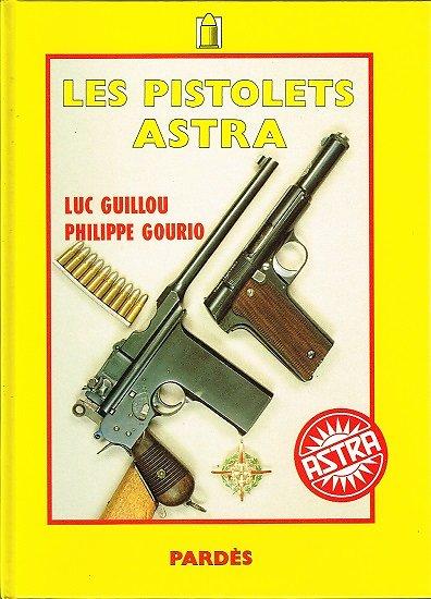 Les pistolets Astra, Luc Guillou, Philippe Gourio, Pardès1991.