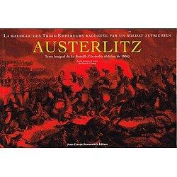 Austerlitz, La bataille des Trois-Empereurs racontée par un soldat autrichien, Jean-Claude Gawsewitch Editeur, 2005.