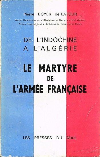 Le martyre de l'armée française, Pierre Boyer de Latour, Les presses du Mail 1962.