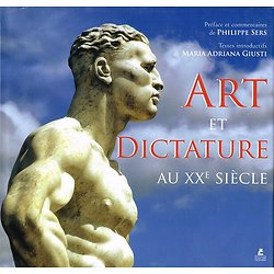 Art et dictature au XXe siècle, Philippe Sers, Maria Adriana Giusti, Editions Place des Victoires 2014.