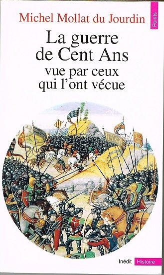 La guerre de Cent Ans vue par ceux qui l'ont vécue, Michel Mollat du Jourdin, Points Histoire 1992.
