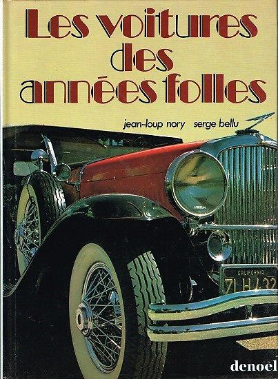 Les voitures des années folles, Jean-Loup Nory, Serge Bellu, Denoël 1983.