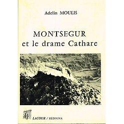 Montségur et le drame Cathare, Adelin Moulis, Lacour- Rediviva 1995.