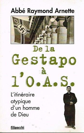 De la Gestapo à l'O.A.S, Abbé Raymond Arnette, Filipacchi 1996.