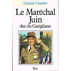 Le Maréchal Juin, Duc de Garigliano, Général Chambe, Plon 1983.