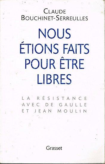 Nous étions fait pour être libres, Claude Bouchinet-Serreulles, Grasset 2000.