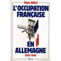 L'occupation française en Allemagne 1945-1949, Marc Hillel, Balland.