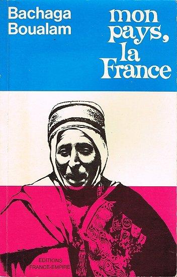 Mon pays, la France, Bachaga Boualam, Editions France-Empire 1987.