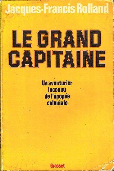 Le grand capitaine, Jacques-Francis Rolland, Grasset 1976.