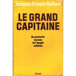 Le grand capitaine, Jacques-Francis Rolland, Grasset 1976.