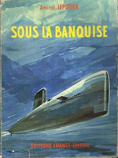 Sous la banquise, Amiral Lepotier, Editions France-Empire 1961.