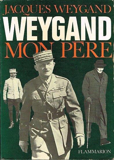 Weygand, mon père, Jacques Weygand, Flammarion 1970.