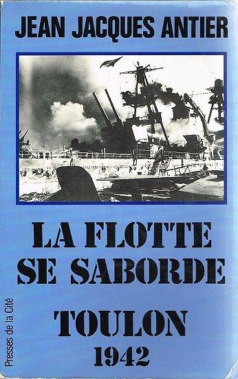 La flotte se saborde, Toulon 1942, Jean Jacques Antier, Presses de la Cité 1992.