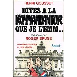 Dites à la Kommandantur que je l'emm... Henri Gousset, Fayard 1980.