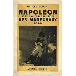 Napoléon et la trahison des maréchaux 1814, Marcel Dupont, Librairie Hachette 1939.