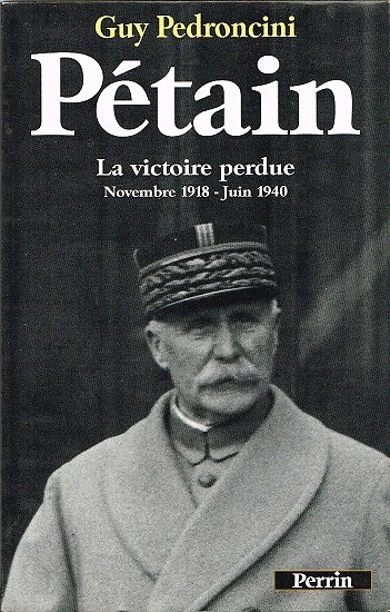 Pétain, La victoire perdue, Guy Pedroncini, Perrin 1995.