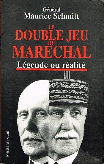 Le double jeu du Maréchal, légende ou réalité, Général Maurice Schmitt, Presses de la Cité 1996.