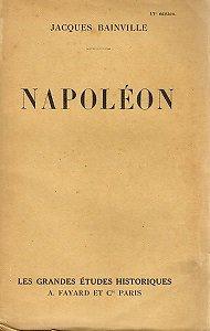 Napoléon, Jacques Bainville, Les grandes études historiques Fayard et Cie 1931