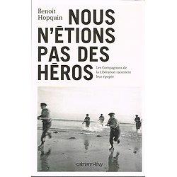 Nous n'étions pas des héros, Benoît Hopquin, Calmann-Lévy 2014.