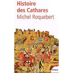 Histoire des Cathares, Michel Roquebert, Perrin Tempus, 2002.