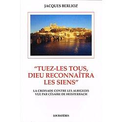 """""""Tuez-les tous, Dieu reconnaîtra les siens"""", Jacques Berlioz, Loubatières 1994."""
