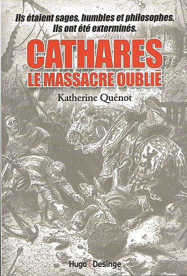 Cathares, le massacre oublié, Katherine Quénot, Hugo Desinge 2012.