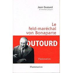 Le feld-maréchal von Bonaparte, Jean Dutourd, Flammarion 1996.