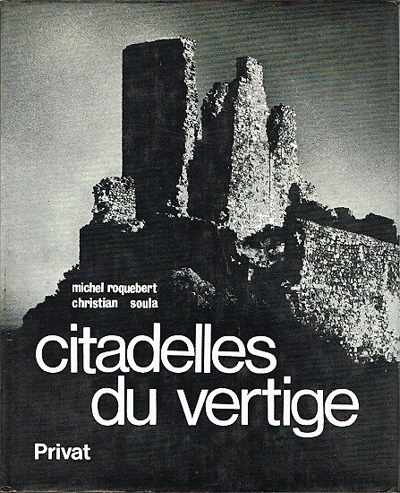 Citadelles du vertige, Michel Roquebert, Christian Soula, Privat 1978.