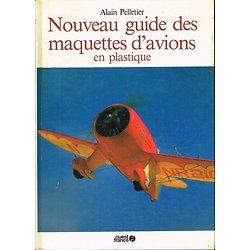 Nouveau guide des maquettes d'avions en plastique, Alain Pelletier, Ouest France 1985.