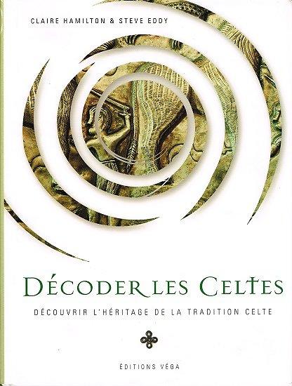 Décoder les Celtes, Claire Hamilton, Steve Eddy, Editions Véga 2009.