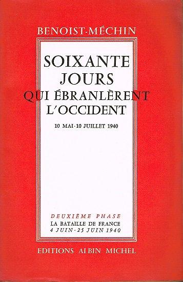 Soixante jours qui ébranlèrent l'Occident, 10 mai-10 juillet 1940, Tome 2, Jacques Benoist-Méchin, Albin Michel 1956.