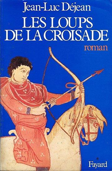 Les loups de la croisade, Jean-Luc Déjean, Fayard 1980.