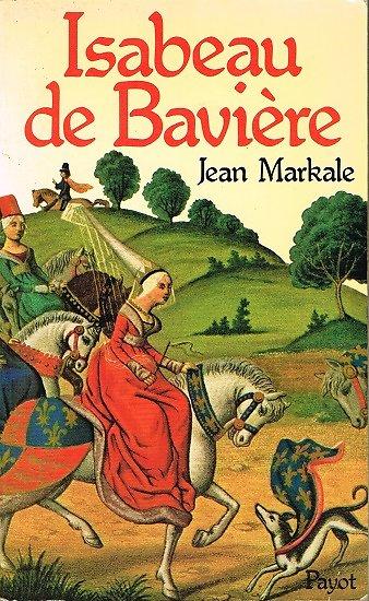 Isabeau de Bavière, Jean Markale, Payot 1982.