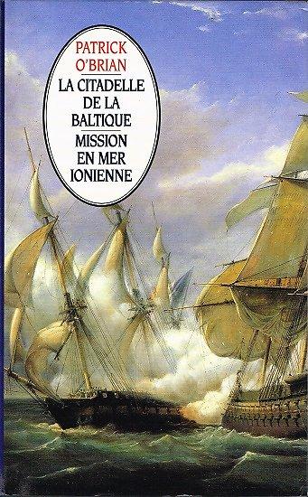 La citadelle de la Baltique, Mission en mer Ionienne, Patrick O'Brian, France-Loisirs 1999.