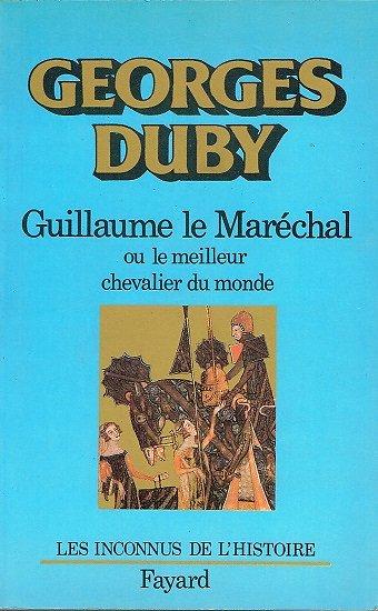Guillaume le Maréchal ou le meilleur chevalier du monde, Georges Duby, Fayard 1984.