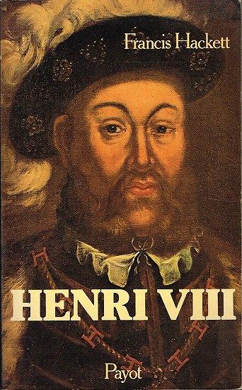 Henri VIII, Francis Hackett, Payot 1981.