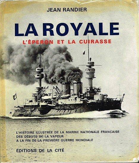 La Royale, L'éperon et la cuirasse, Jean Randier, Editions de la Cité 1982.