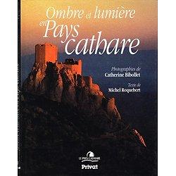 Ombre et lumière en Pays cathare, Catherine Bibollet, Michel Roquebert, Privat 1992.
