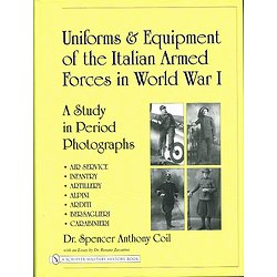 Uniforms and Equipment of the Italian Armed Forces in World War 1, Dr Spenser Anthony Coil, A. Schiffer Military History Book 2006.