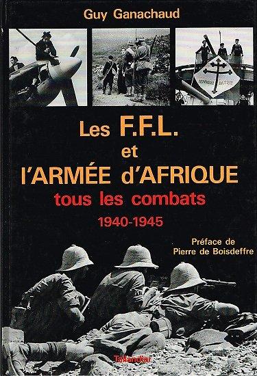 Les F.F.L et l'armée d'Afrique tous les combats 1940-1945, Guy Ganachaud, Tallandier 1990.