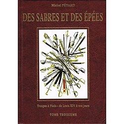 Des sabres et des épées, Tome III, Troupes à pieds de Louis XIV à nos jours, Michel Pétard, Editions du Canonnier 2005.