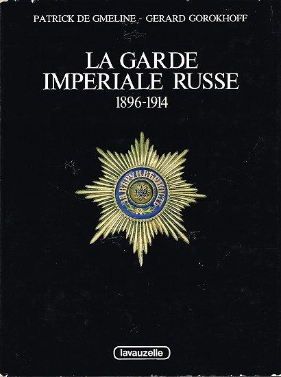 La garde impériale russe 1896-1914, Patrick de Gmeline, Gérard Gorokhoff, Lavauzelle 1986.