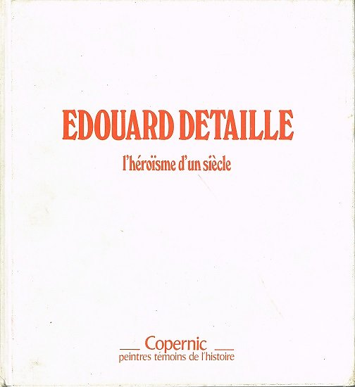 Edouard Detaille, l'héroïsme d'un siècle, Jean Humbert, Copernic 1979.