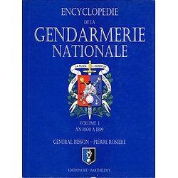 Encyclopédie de la Gendarmerie Nationale, Volume 1 : An 1000 à 1899, Général Besson, Pierre Rosiere, Editions SPE-Barthelemy 2004