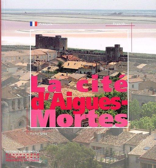 La cité d'Aigues-Mortes, Pierre Gras, Editions du Patrimoine 2009
