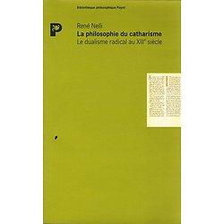 La philosophie du catharisme, le dualisme radical au XIIIe siècle, René Nelli, Payot 1988.