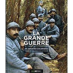 La Grande Guerre en archives colorisées, racontée par Jean-Yves Le Naour, Geohistoire 2013.